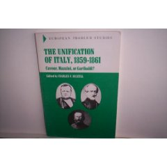 Unification of Italy, 1859-1861: Cavour, Mazzini, or Garibaldi? Charles F. Delzell.