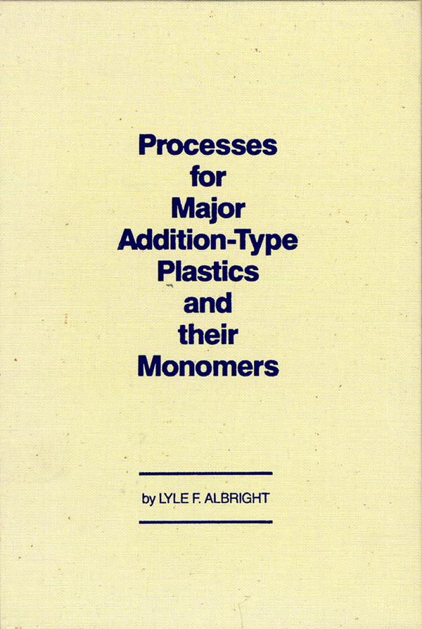 Processes for Major Addition-Type Plastics & Their Monomers. Lyle F. Albright.