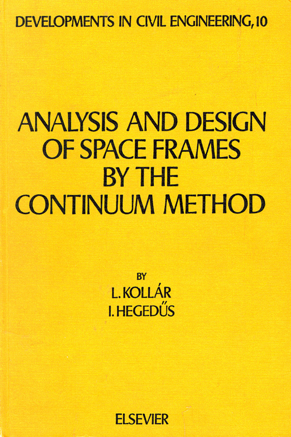 Analysis and Design of Space Frames by the Continuum Method. Lajos Kollar, Istvan Hegedus.