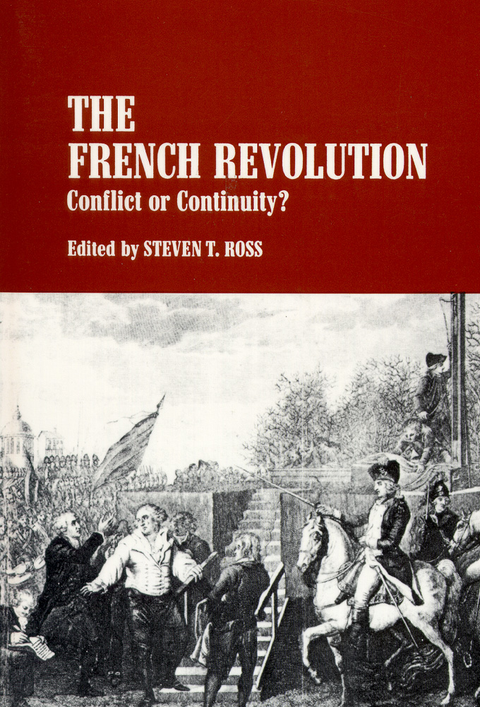 French Revolution: Conflict or Continuity? Steven T. Ross.