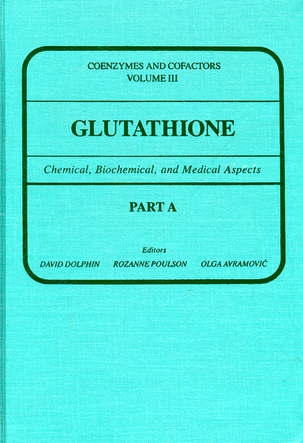 Glutathione: chemical, Biochemical and Medical Aspects, Part A. David Dolphin, Rozanne Poulson, Olga Avramovic.