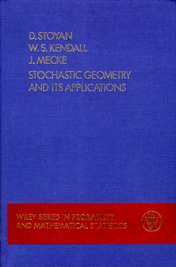 Stochastic Geometry and Its Applications. Dietrich Stoyan, W. S. Kendall, J. Mecke.
