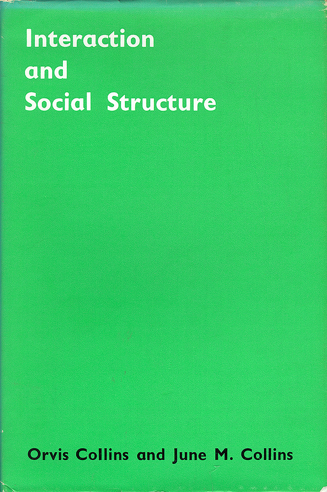 Interaction and Social Structure. Orvis Collins, June M. Collins.