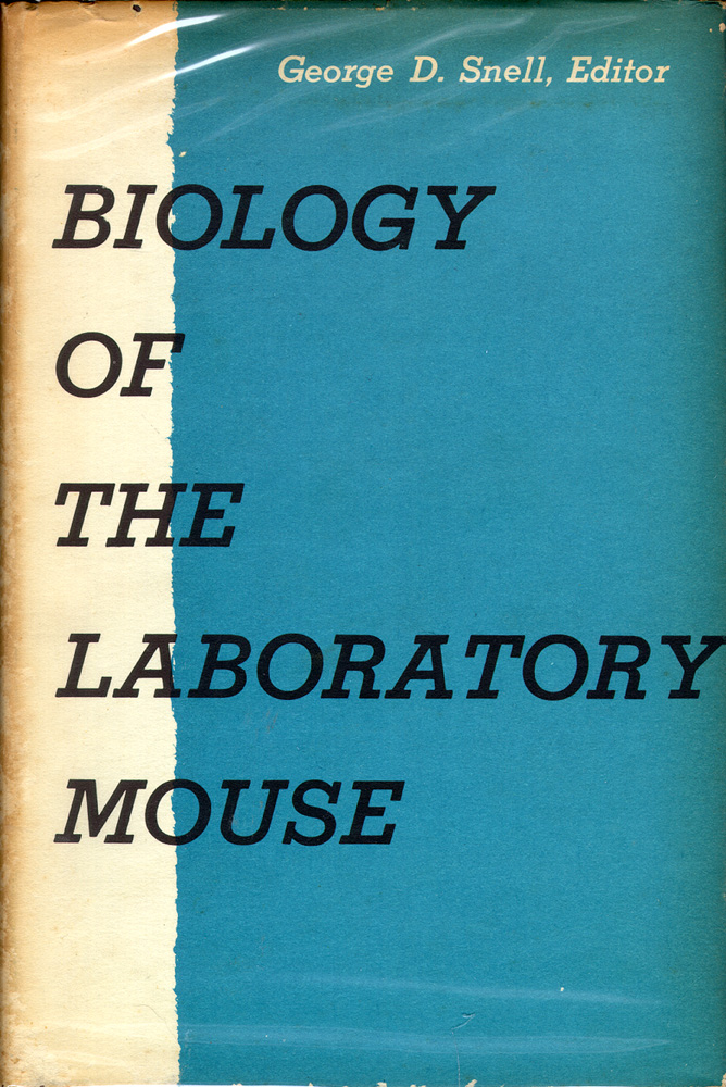 Biology of the Laboratory Mouse (with Chapter on Infectious Diseases of Mice). George D. Snell, Staff of Roscoe B. Jackson Memorial Library.