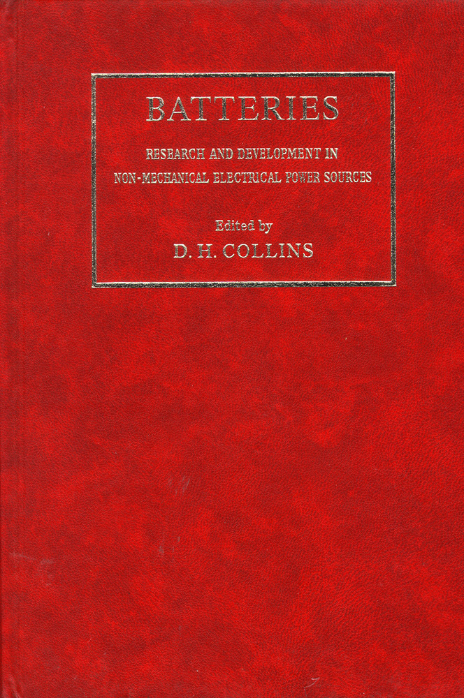 Batteries: Research and Development in Non-Mechanical Electrical Power Sources. D. H. Collins.
