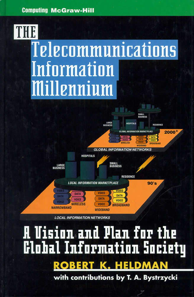 Telecommunications Information Millennium: A Vision and Plan for the Global Information Society. Robert K. Heldman, Thomas A. Bystrzycki.