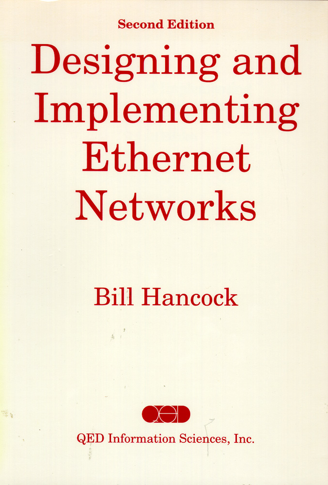 Designing and Implementing Ethernet Networks. Bill Hancock.