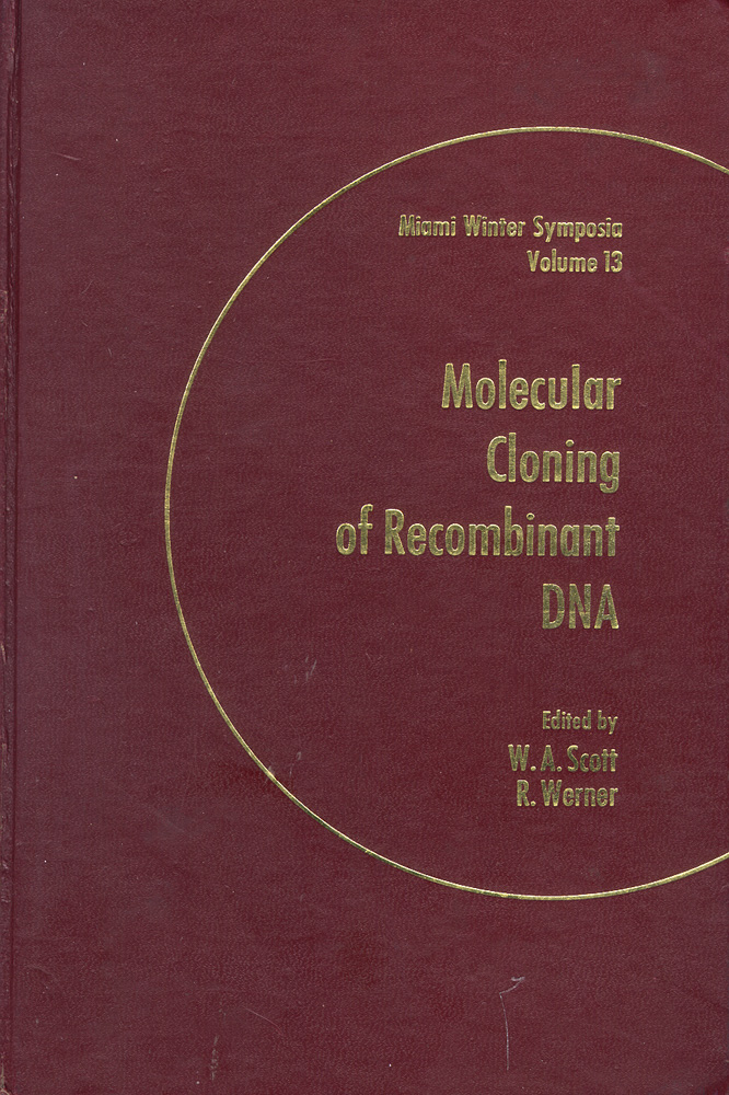 Molecular Cloning of Recombinant DNA: Proceedings of the Miami Winter Symposia, January 1977. Walter A. Scott, Rudolf Werner.