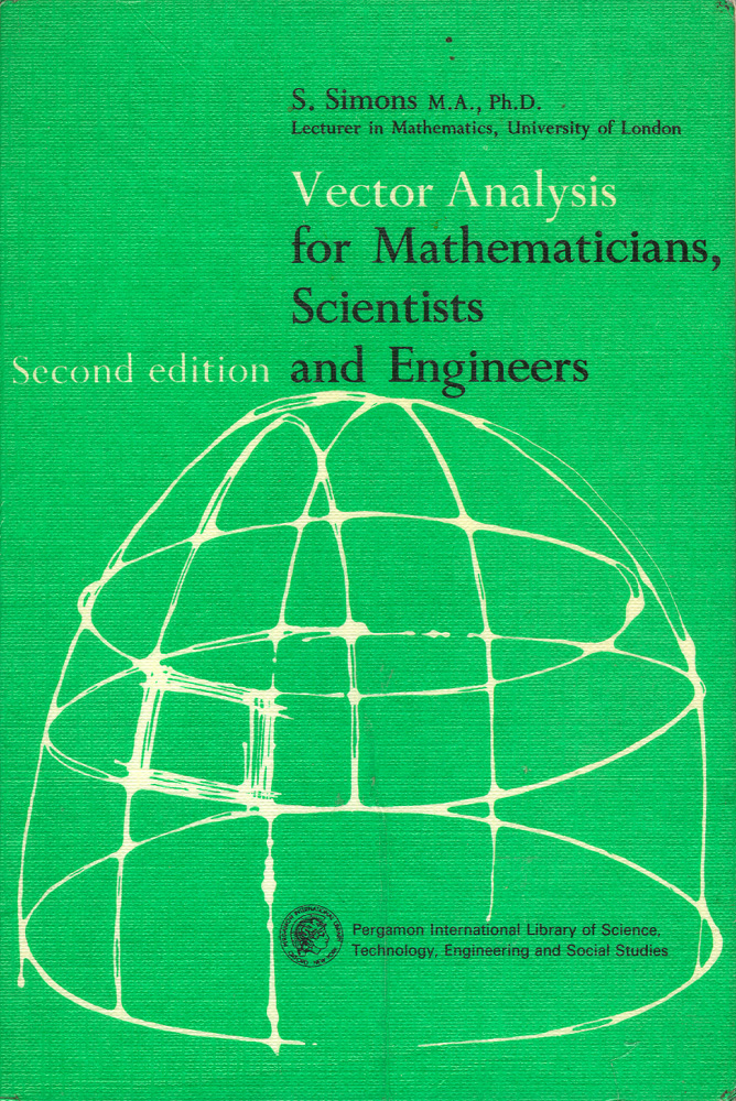 Vector Analysis for Mathematicians, Scientists & Engineers. S. Simons.