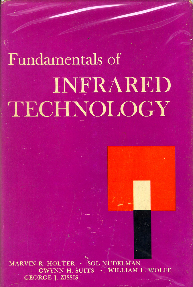 Fundamentals of Infrared Technology. Marvin Holter, Sol Nudelman, Gwynn H. Suits, William L. Wolfe, George J. Zissis.