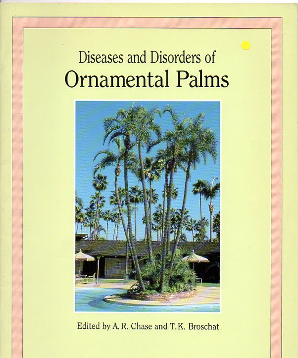 Diseases and Disorders of Ornamental Palms. A. R. And T. K. Broschat Chase.