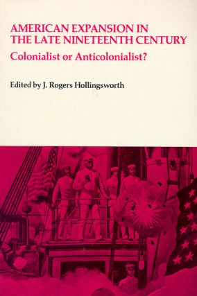 American Expansion in the Late Nineteenth Century: Colonialist or Anticolonialist? J. Rogers...