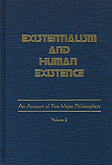 Existentialism and Human Existence: An Account of Five Major Philosophers. Thomas R. Koenig