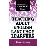 Teaching Adult English Language Learners. Richard A. Orem