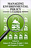 Managing Environmental Policy : A Casebook. Robert P. Watson, Dwight C. Kiel, Stephen F. Robar