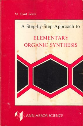 Step-By-Step Approach to Elementary Organic Synthesis. M. Paul Serve