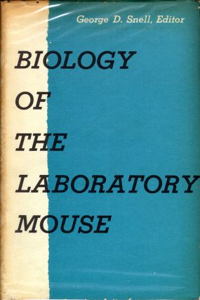 Biology of the Laboratory Mouse (with Chapter on Infectious Diseases of Mice). George D. Snell,...