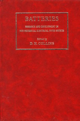 Batteries: Research and Development in Non-Mechanical Electrical Power Sources. D. H. Collins