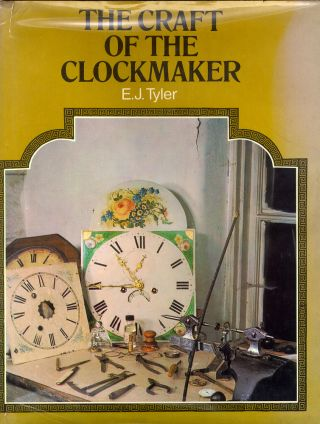 Craft of the Clockmaker. E. J. Tyler.