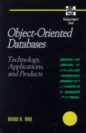 Object-Oriented Databases: Technology, Applications, and Products. Bindu R. Rao.