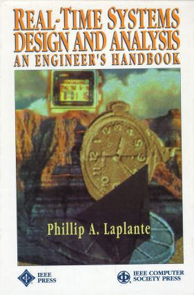 Real-Time Systems Design and Analysis: An Engineer's Handbook. Phillip A. Laplante, Phil Laplante
