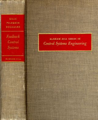 Feedback Control Systems: Analysis, Synthesis and Design. J-C Gille, M J. Pelegrin, P. Decaulne.