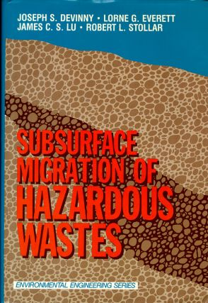 Subsurface Migration of Hazardous Wastes. Joseph S. Devinny, Lorne G. Everett, James C. S. Lu, Robert L. Stollar.