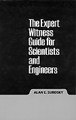 Expert Witness Guide for Scientists and Engineers. Alan E. Surosky.